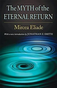 Book The Myth of the Eternal Return: Cosmos and History by Mircea Eliade