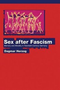 Sex after Fascism: Memory and Morality in Twentieth-Century Germany