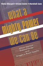 What a Mighty Power We Can Be: African American Fraternal Groups and the Struggle for Racial…