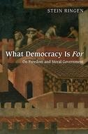 What Democracy Is For: On Freedom and Moral Government