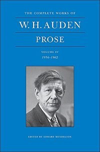 Book The Complete Works of W. H. Auden, Volume IV: Prose: 1956-1962 by W. H. Auden