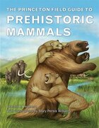 The Princeton Field Guide to Prehistoric Mammals