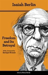 Freedom and Its Betrayal: Six Enemies of Human Liberty