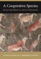 A Cooperative Species: Human Reciprocity and Its Evolution