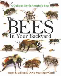 The Bees in Your Backyard: A Guide To North America's Bees de Joseph S. Wilson
