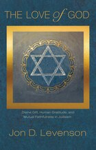 The Love of God: Divine Gift, Human Gratitude, and Mutual Faithfulness in Judaism