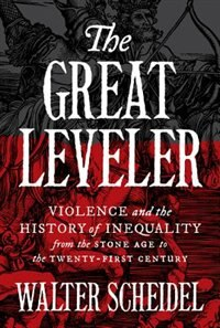 The Great Leveler: Violence and the History of Inequality from the Stone Age to the Twenty-First…