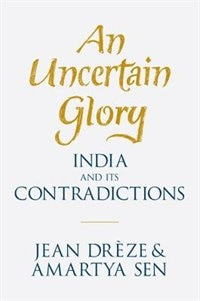 An Uncertain Glory: India and its Contradictions