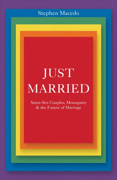 Just Married: Same-Sex Couples, Monogamy, and the Future of Marriage by Stephen Macedo
