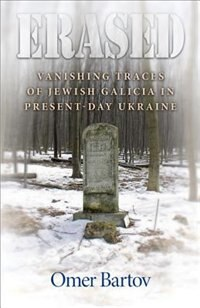 Erased: Vanishing Traces of Jewish Galicia in Present-Day Ukraine