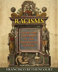 Racisms: From the Crusades to the Twentieth Century