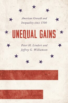 Book Unequal Gains: American Growth and Inequality since 1700 by Lindert, Peter H.