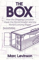 The Box: How the Shipping Container Made the World Smaller and the World Economy Bigger - Second…