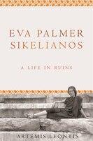 Eva Palmer Sikelianos: A Life in Ruins