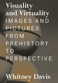 Visuality and Virtuality: Images and Pictures from Prehistory to Perspective