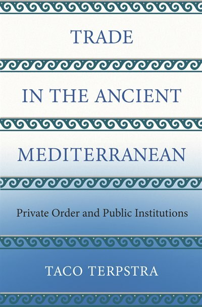 Trade In The Ancient Mediterranean: Private Order And Public Institutions de Taco Terpstra