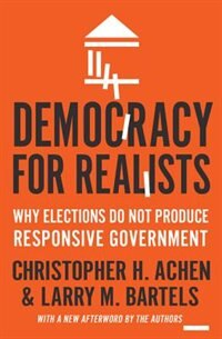 Democracy for Realists: Why Elections Do Not Produce Responsive Government
