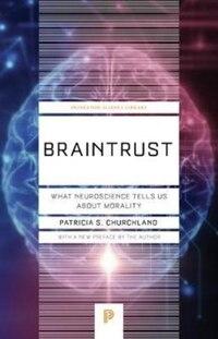 Braintrust: What Neuroscience Tells Us about Morality