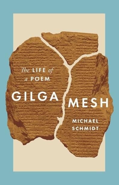 Gilgamesh: The Life Of A Poem de Michael Schmidt