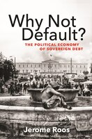 Why Not Default?: The Political Economy Of Sovereign Debt