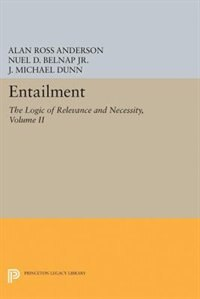 Entailment, Vol. II: The Logic of Relevance and Necessity