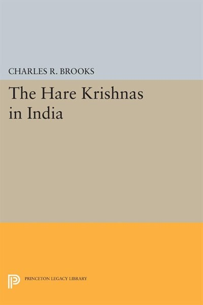 The Hare Krishnas in India by Charles R. Brooks