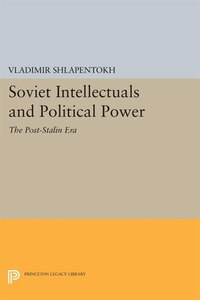 Soviet Intellectuals and Political Power: The Post-Stalin Era