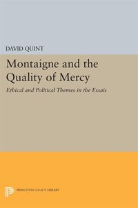 Montaigne and the Quality of Mercy: Ethical and Political Themes in the Essais