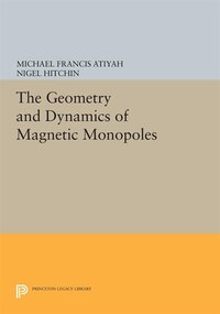 The Geometry and Dynamics of Magnetic Monopoles