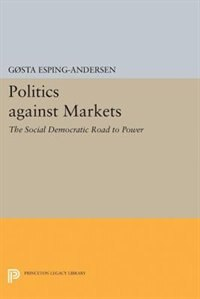 Politics against Markets: The Social Democratic Road to Power