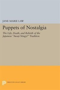 Puppets of Nostalgia: The Life, Death, and Rebirth of the Japanese Awaji Ningyo Tradition