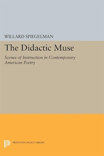 The Didactic Muse: Scenes of Instruction in Contemporary American Poetry