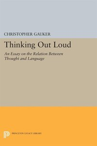 Thinking Out Loud: An Essay on the Relation between Thought and Language