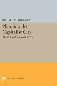 Planning the Capitalist City: The Colonial Era to the 1920s