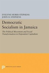 Democratic Socialism in Jamaica: The Political Movement and Social Transformation in Dependent…