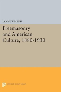 Book Freemasonry and American Culture, 1880-1930 by Lynn Dumenil
