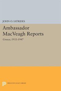 Ambassador MacVeagh Reports: Greece, 1933-1947