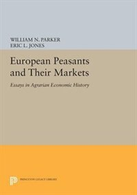 European Peasants and Their Markets: Essays in Agrarian Economic History by William N. Parker