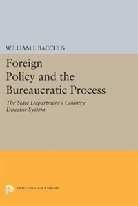 Foreign Policy and the Bureaucratic Process: The State Department's Country Director System