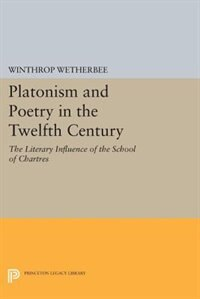 Platonism and Poetry in the Twelfth Century: The Literary Influence of the School of Chartres