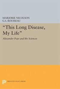 This Long Disease, My Life: Alexander Pope and the Sciences