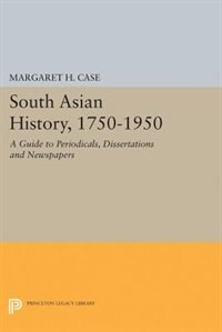 South Asian History, 1750-1950: A Guide to Periodicals, Dissertations and Newspapers