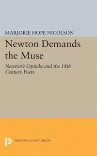 Newton Demands the Muse: Newton's Opticks and the 18th Century Poets