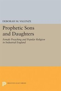 Prophetic Sons and Daughters: Female Preaching and Popular Religion in Industrial England