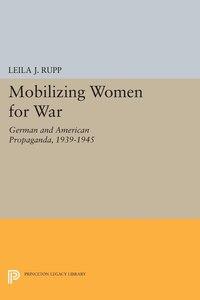 Mobilizing Women for War: German and American Propaganda, 1939-1945