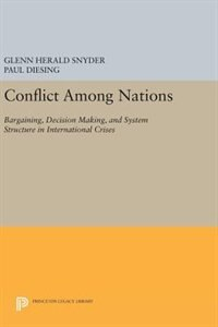 Conflict Among Nations: Bargaining, Decision Making, and System Structure in International Crises