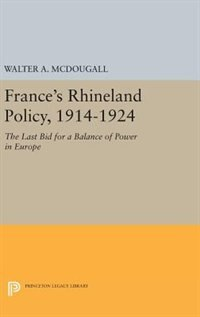 France's Rhineland Policy, 1914-1924: The Last Bid for a Balance of Power in Europe