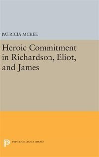 Heroic Commitment in Richardson, Eliot, and James