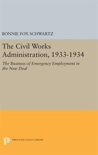 The Civil Works Administration, 1933-1934: The Business of Emergency Employment in the New Deal