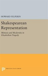 Shakespearean Representation: Mimesis and Modernity in Elizabethan Tragedy